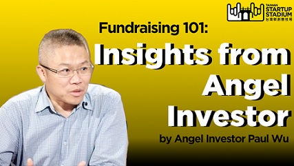 Startup Fundraising 101: Insights from Angel Investor Paul Wu (Part 4/6)
